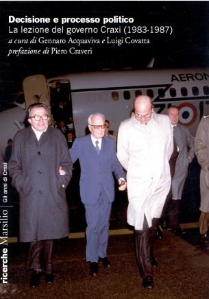 Decisione e processo politico. La lezione del governo Craxi (1983 – 1987)  A cura di Gennaro Acquaviva e Luigi Covatta - Marsilio (2014)