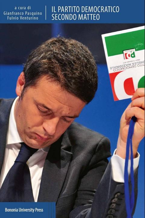 Il Partito democratico secondo Matteo a cura di Gianfranco Pasquino e Fulvio Venturino BUP - BONONIA UNIVERSITY PRESS (2014)