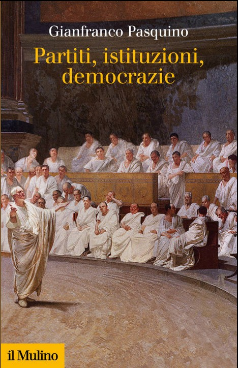 GIANFRANCO PASQUINO Partiti, istituzioni, democrazie Il Mulino (2014)