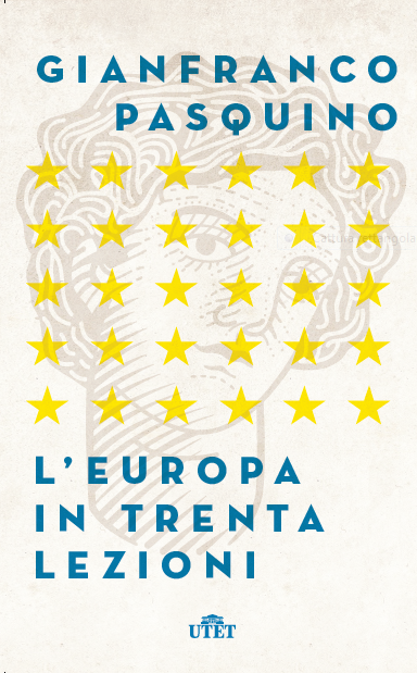 Gianfranco Pasquino, L'Europa in trenta lezioni, UTET 2017